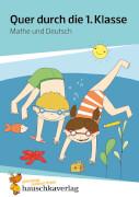 Quer durch die 1. Klasse, Mathe und Deutsch - Übungsblock. Ab 6 Jahre.